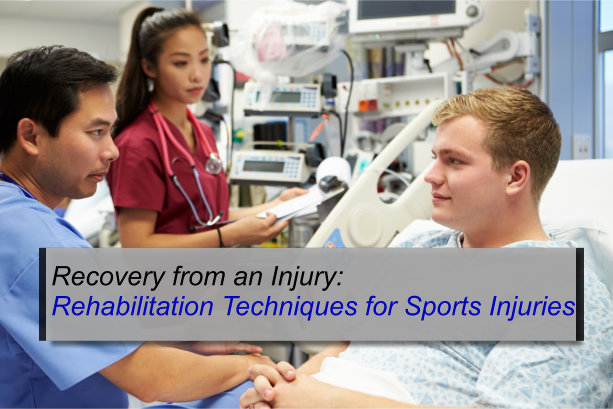 Recovery from an Injury: Rehabilitation Techniques for Sports Injuries